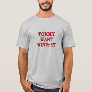 Tommy Want Wing-ey T-Shirt