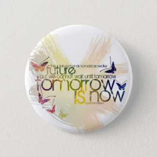 tomorrow is now 2 inch round button