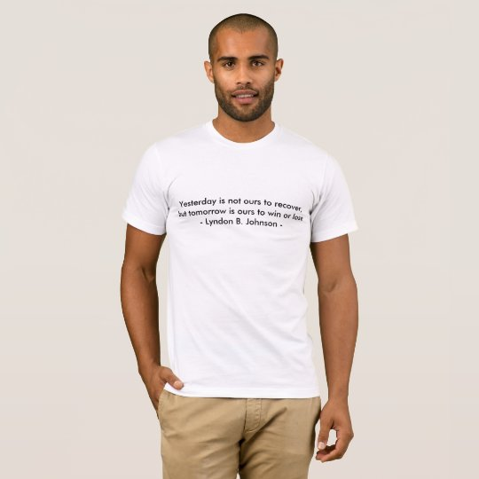 Tomorrow is ours to win or loose- Lyndon B Johnson T-Shirt
