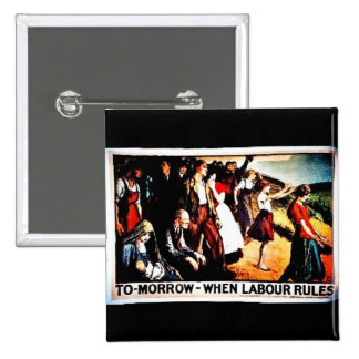Tomorrow When Labour Rules Pinback Button