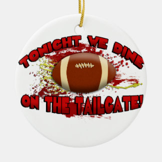 Tonight We Dine on the Tailgate! Ceramic Ornament