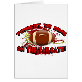 Tonight We Dine on the Tailgate! Greeting Card