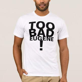 TOO BAD EUGENE #3 T-Shirt