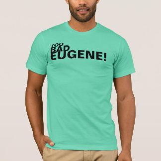 TOO BAD EUGENE #5 T-Shirt