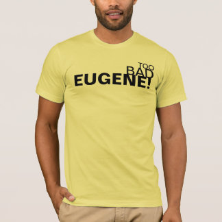 TOO BAD EUGENE T-Shirt #1