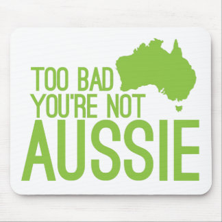 Too bad you re not AUSSIE Mouse Mats