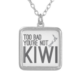 Too bad you're not KIWI (NEW ZEALAND) Silver Plated Necklace