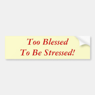 Too Blessed To Be Stressed! Bumper Sticker