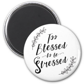 Too Blessed to be Stressed Christian Typography Magnet