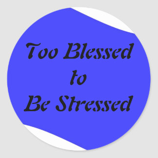 Too Blessed to be Stressed Classic Round Sticker