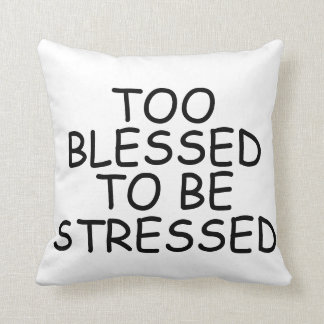 Too blessed to be stressed Pillows