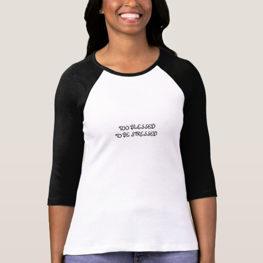 TOO BLESSED TO BE STRESSED RAGLAN TEE
