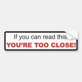 Too Close Bumper Sticker