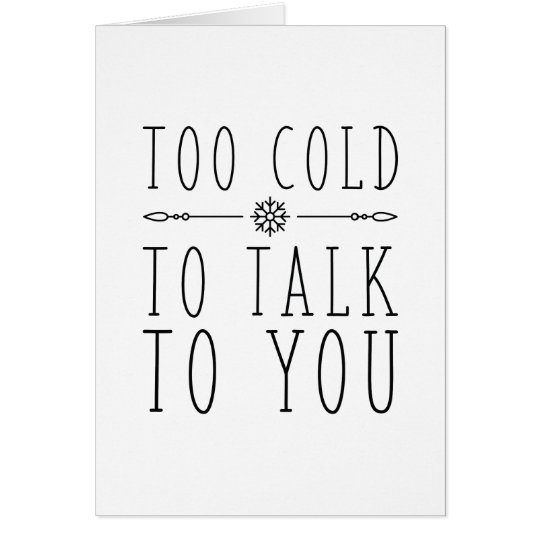 Too Cold To Talk To You Card