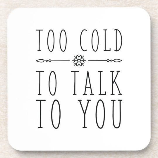 Too Cold To Talk To You Coaster