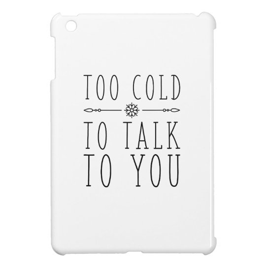 Too Cold To Talk To You iPad Mini Cover