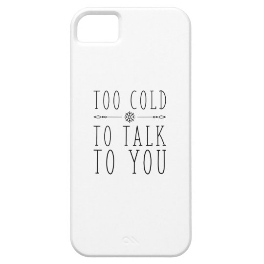 Too Cold To Talk To You iPhone 5 Cover