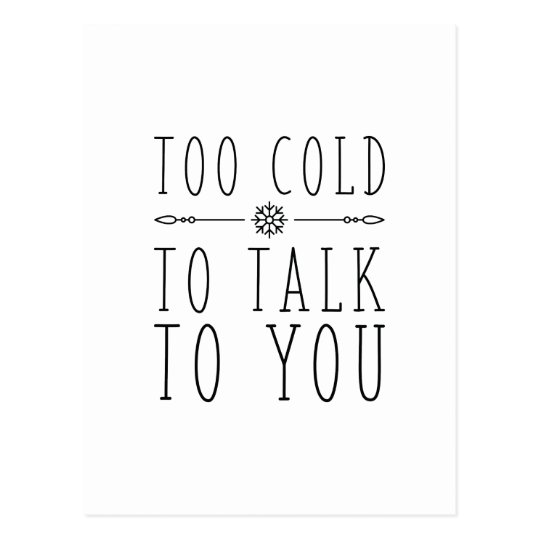 Too Cold To Talk To You Postcard