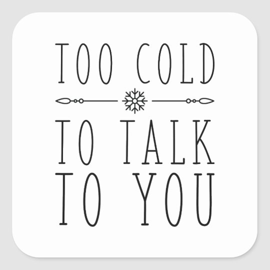 Too Cold To Talk To You Square Sticker