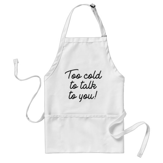 Too Cold To Talk To You Standard Apron