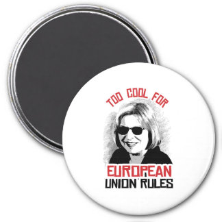Too Cool for European Union Rules - 3 Inch Round Magnet