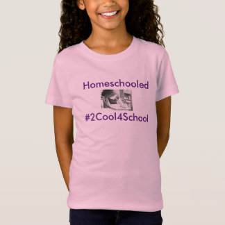 TOO COOL FOR SCHOOL Homeschooler Girl's T-Shirt