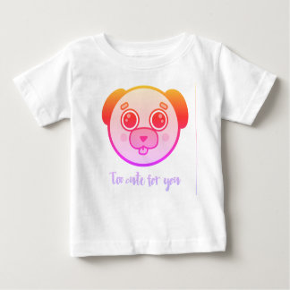 Too cute for you baby T-Shirt