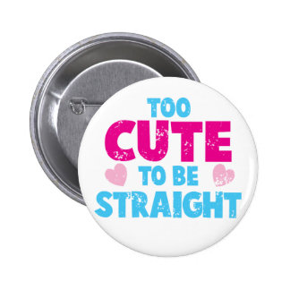 Too cute to be STRAIGHT! distressed cute version 2 Inch Round Button