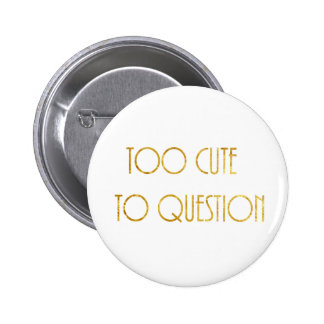 Too Cute to Question 2 Inch Round Button