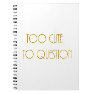 Too Cute to Question - Notebook