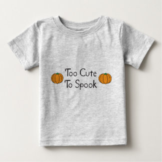 Too Cute to Spook Baby T-Shirt