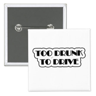 Too Drunk To Drive Pinback Button