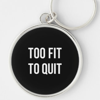 Too Fit Gym Funny Quotes Black White Keychain