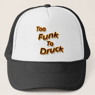 Too Funk To Drunk bright Trucker Hat