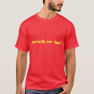 Too hot for hell T-Shirt