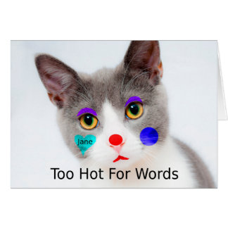 """""""Too Hot For Words"""" Cat With Clown Makeup Card"""