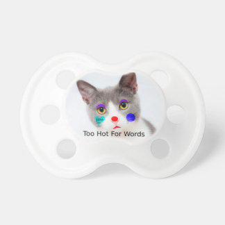 """Too Hot For Words"" Cat With Clown Makeup Pacifier"