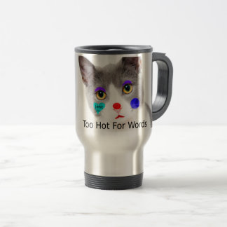"""""""Too Hot For Words"""" Cat With Clown Makeup Travel Mug"""