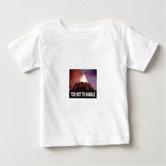 too hot to handle baby T-Shirt