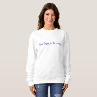 Too lazy to be crazy women's long sleeve jumper sweatshirt