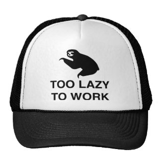 Too lazy to work trucker hat