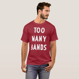 Too Many Bands music humor T-Shirt