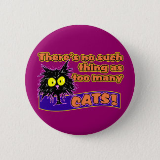 TOO MANY CATS 2 INCH ROUND BUTTON