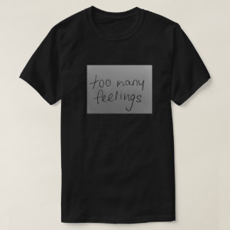too many feels T-Shirt