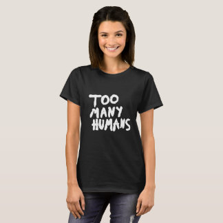 Too many humans white grunge tumblr aesthetic T-Shirt