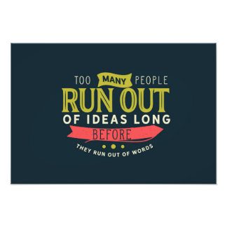 Too many people run out of ideas photo print
