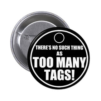 Too Many Tags? Buttons