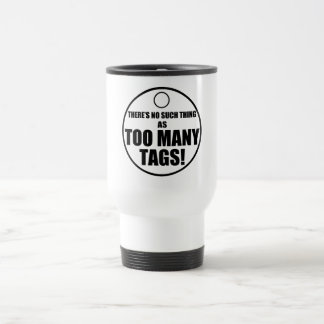 Too Many Tags? Travel Mug