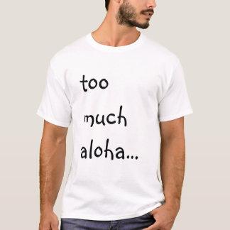too much aloha... mahalo, very much. T-Shirt