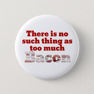 Too Much Bacon? 2 Inch Round Button